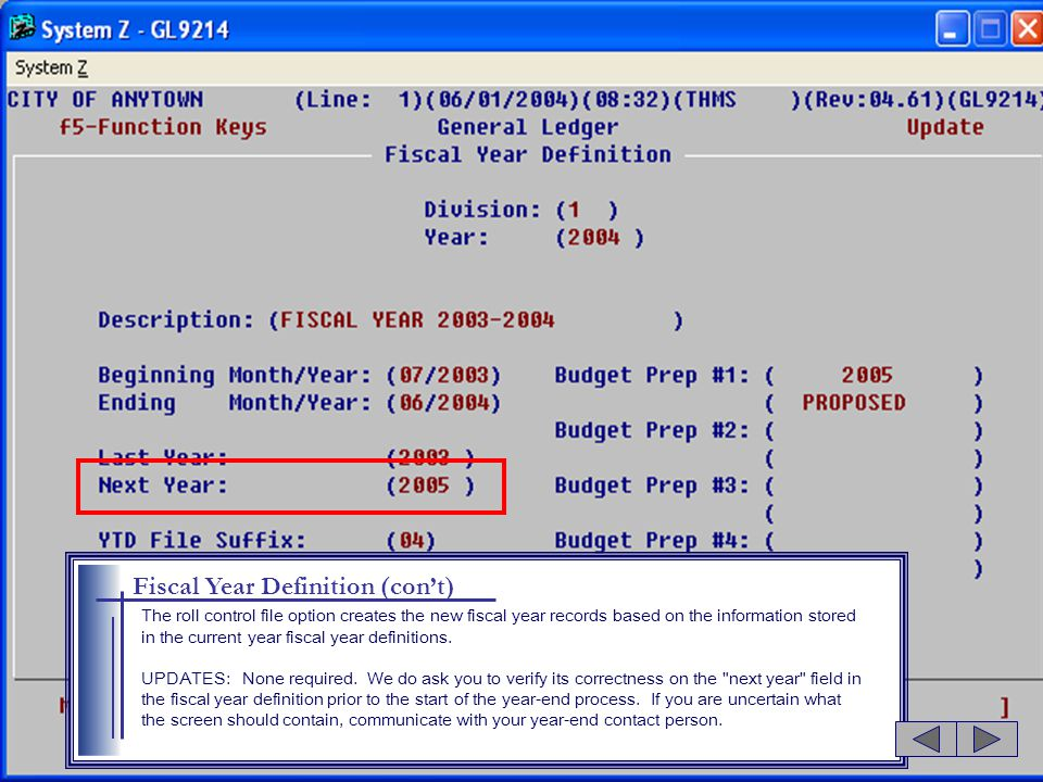 Fiscal Year Definition (con't) The roll control file option creates the new fiscal year records based on the information stored in the current year fiscal year definitions.