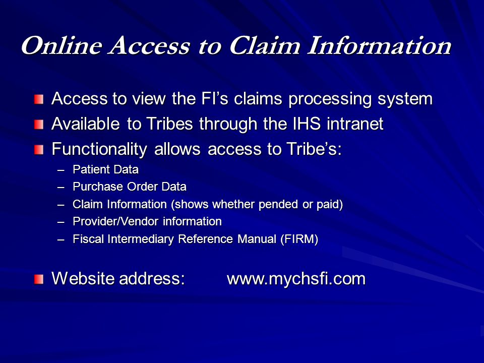 Online Access to Claim Information Access to view the FI's claims processing system Available to Tribes through the IHS intranet Functionality allows