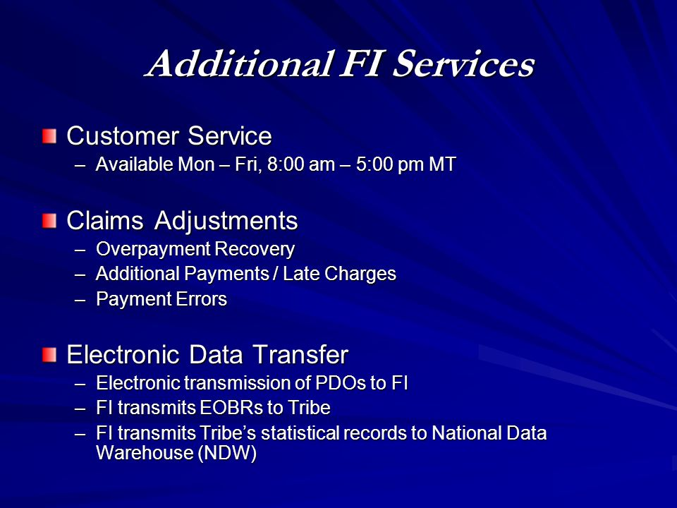 Additional FI Services Customer Service –Available Mon – Fri, 8:00 am – 5:00 pm MT Claims Adjustments –Overpayment Recovery –Additional Payments / Lat