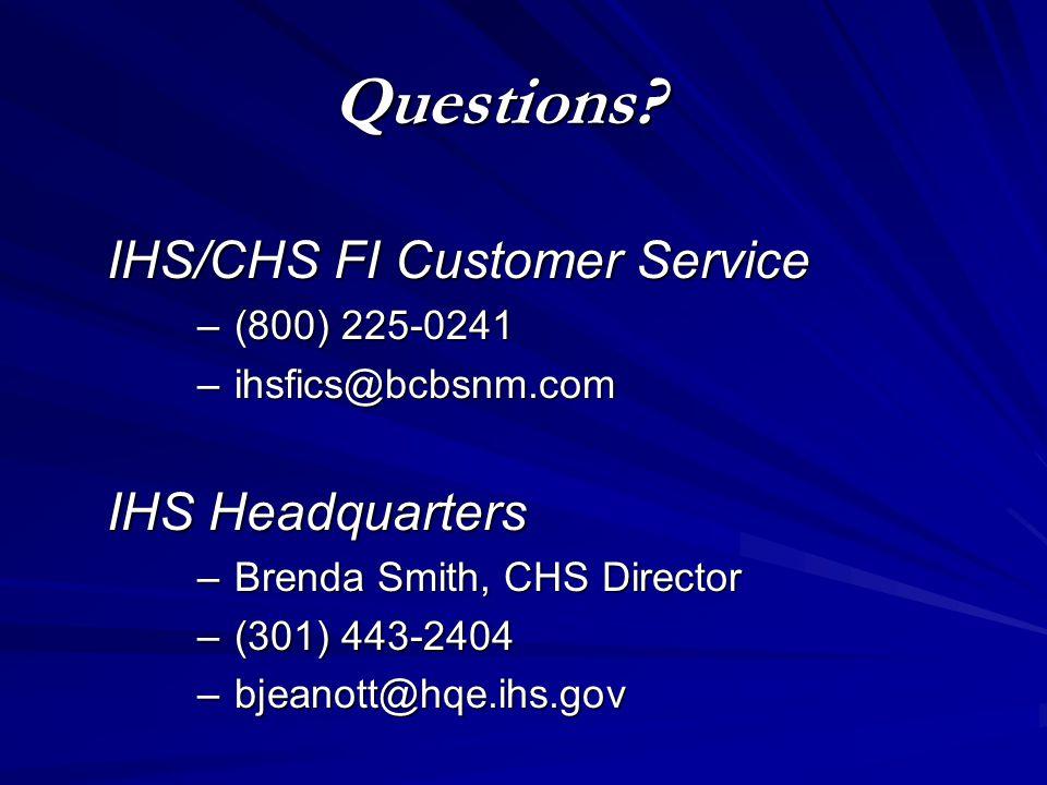 IHS/CHS FI Customer Service – (800) 225-0241 – ihsfics@bcbsnm.com IHS Headquarters – Brenda Smith, CHS Director – (301) 443-2404 – bjeanott@hqe.ihs.go