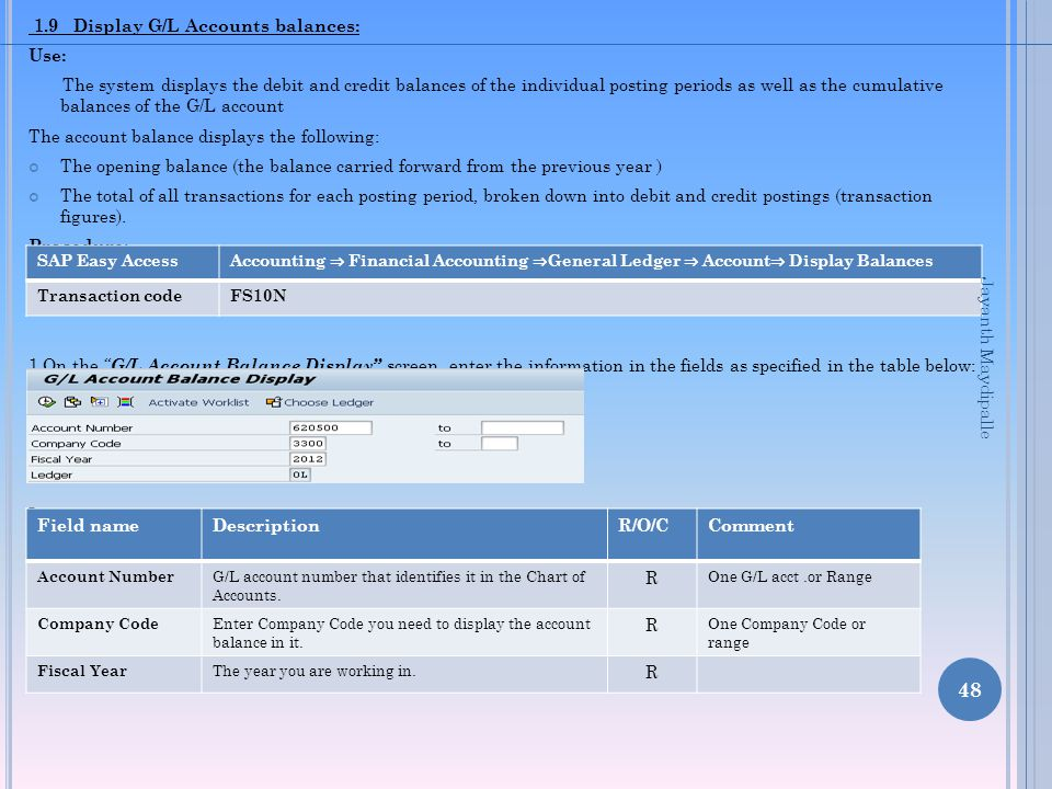 1.9 Display G/L Accounts balances: Use: The system displays the debit and credit balances of the individual posting periods as well as the cumulative