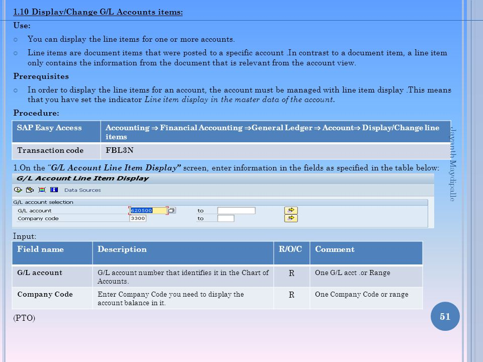 1.10 Display/Change G/L Accounts items: Use: You can display the line items for one or more accounts. Line items are document items that were posted t