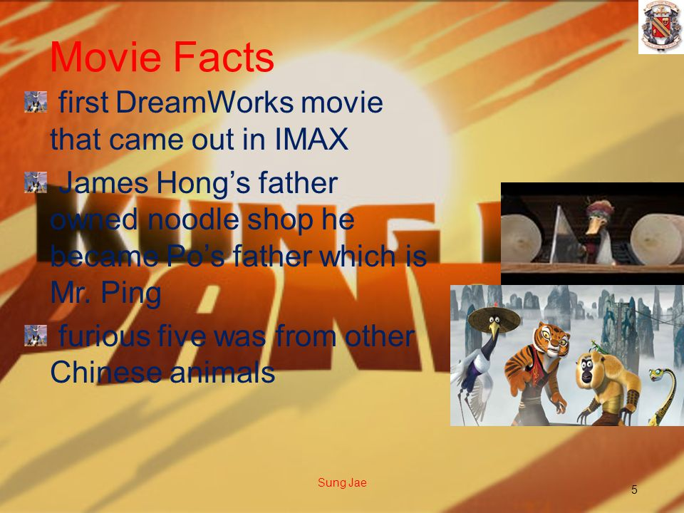 Movie Facts first DreamWorks movie that came out in IMAX James Hong's father owned noodle shop he became Po's father which is Mr.