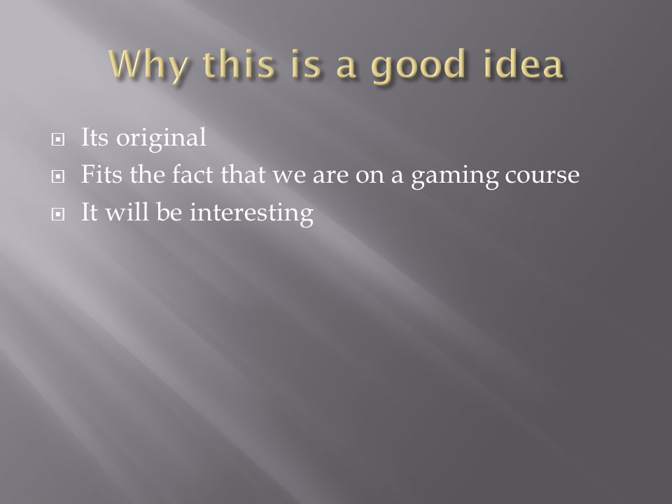  Its original  Fits the fact that we are on a gaming course  It will be interesting