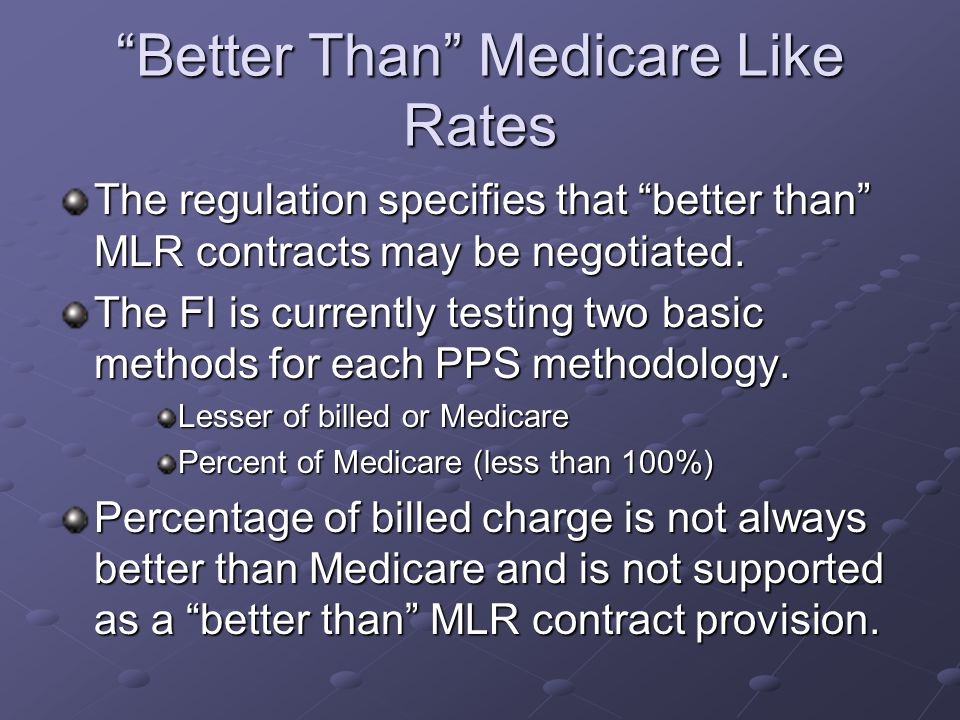 Better Than Medicare Like Rates The regulation specifies that better than MLR contracts may be negotiated.