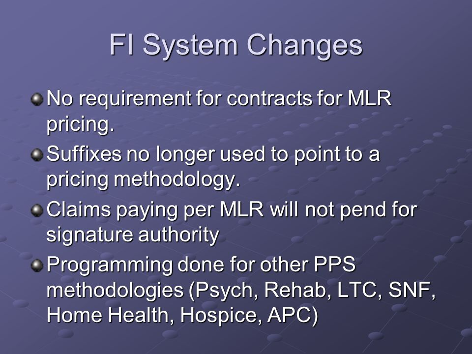FI System Changes No requirement for contracts for MLR pricing.