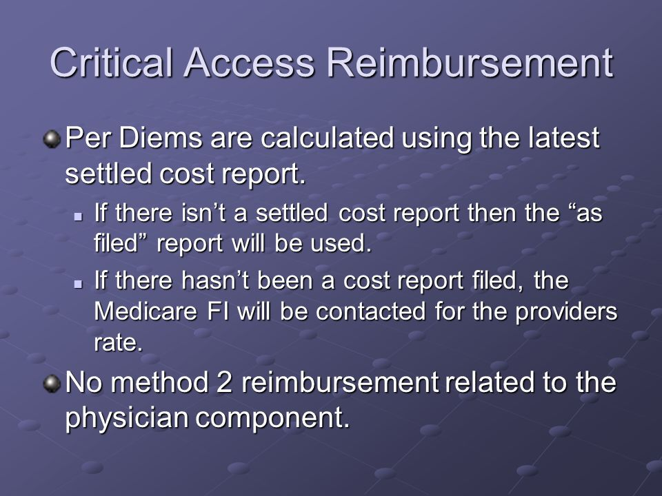 Critical Access Reimbursement Per Diems are calculated using the latest settled cost report.