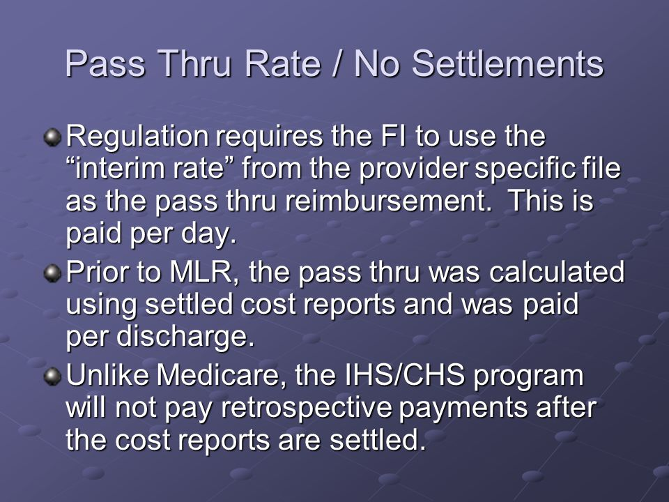 Pass Thru Rate / No Settlements Regulation requires the FI to use the interim rate from the provider specific file as the pass thru reimbursement.