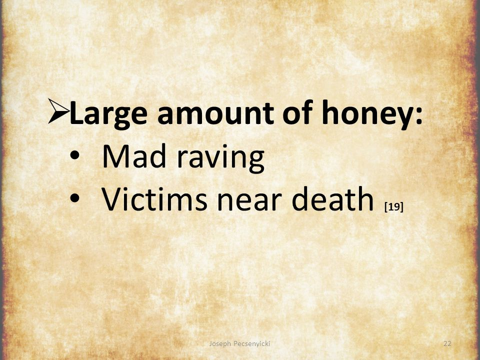Joseph Pecsenyicki21 One interesting event: Honey from one mountain village caused violent illness in most of men.