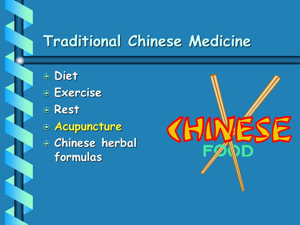Traditional Chinese Medicine b Diet b Exercise b Rest b Acupuncture b Chinese herbal formulas