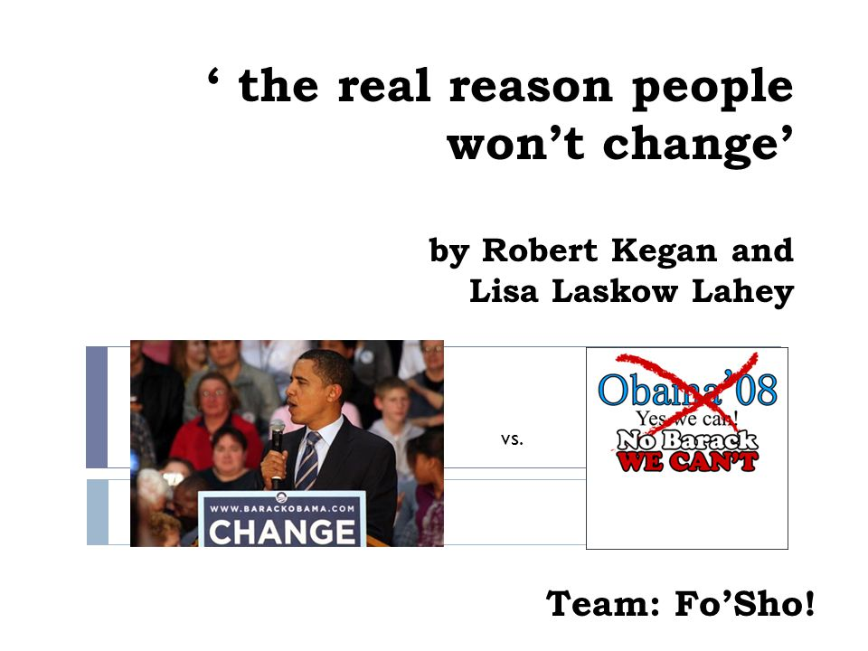' the real reason people won't change' by Robert Kegan and Lisa Laskow Lahey Team: Fo'Sho! vs.