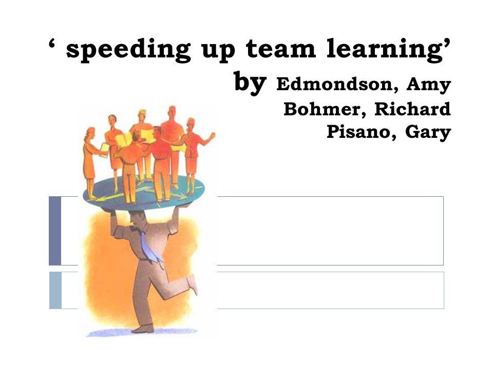 ' speeding up team learning' by Edmondson, Amy Bohmer, Richard Pisano, Gary
