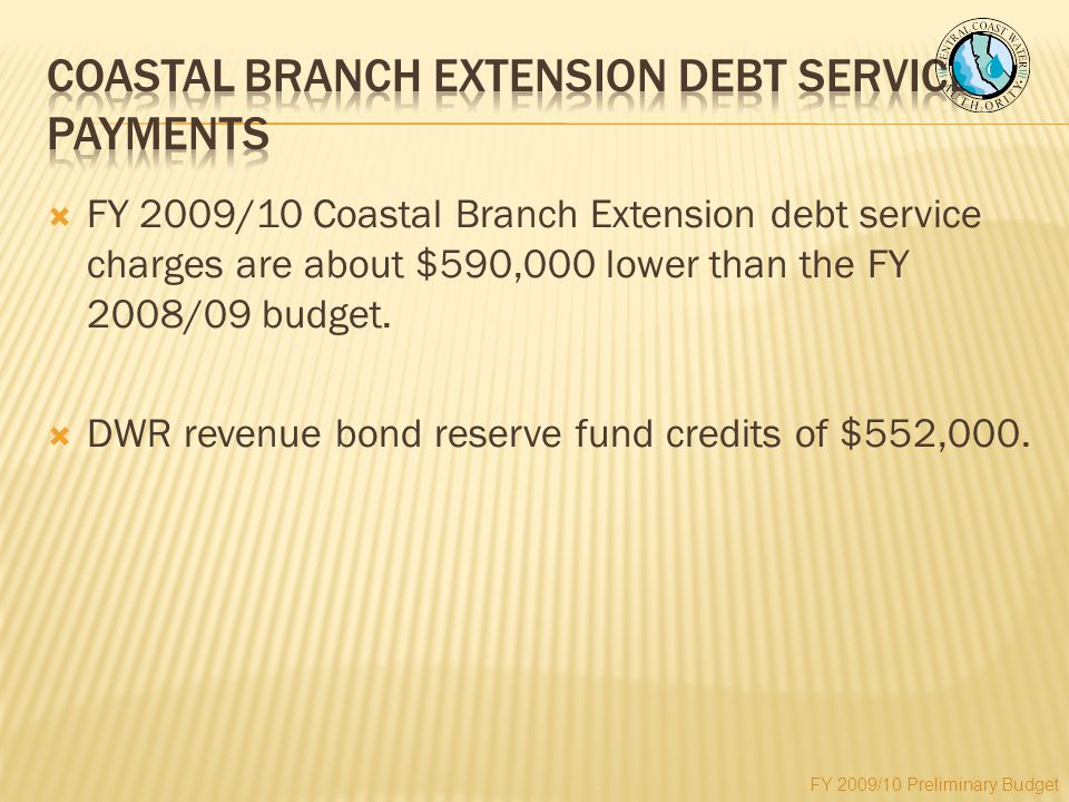  FY 2009/10 Coastal Branch Extension debt service charges are about $590,000 lower than the FY 2008/09 budget.
