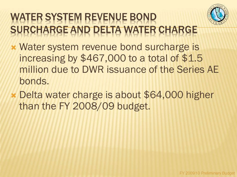  Water system revenue bond surcharge is increasing by $467,000 to a total of $1.5 million due to DWR issuance of the Series AE bonds.