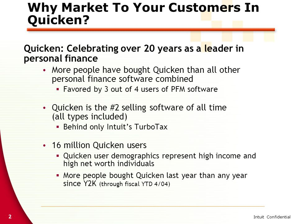 2 Intuit Confidential Why Market To Your Customers In Quicken? Quicken: Celebrating over 20 years as a leader in personal finance  More people have b