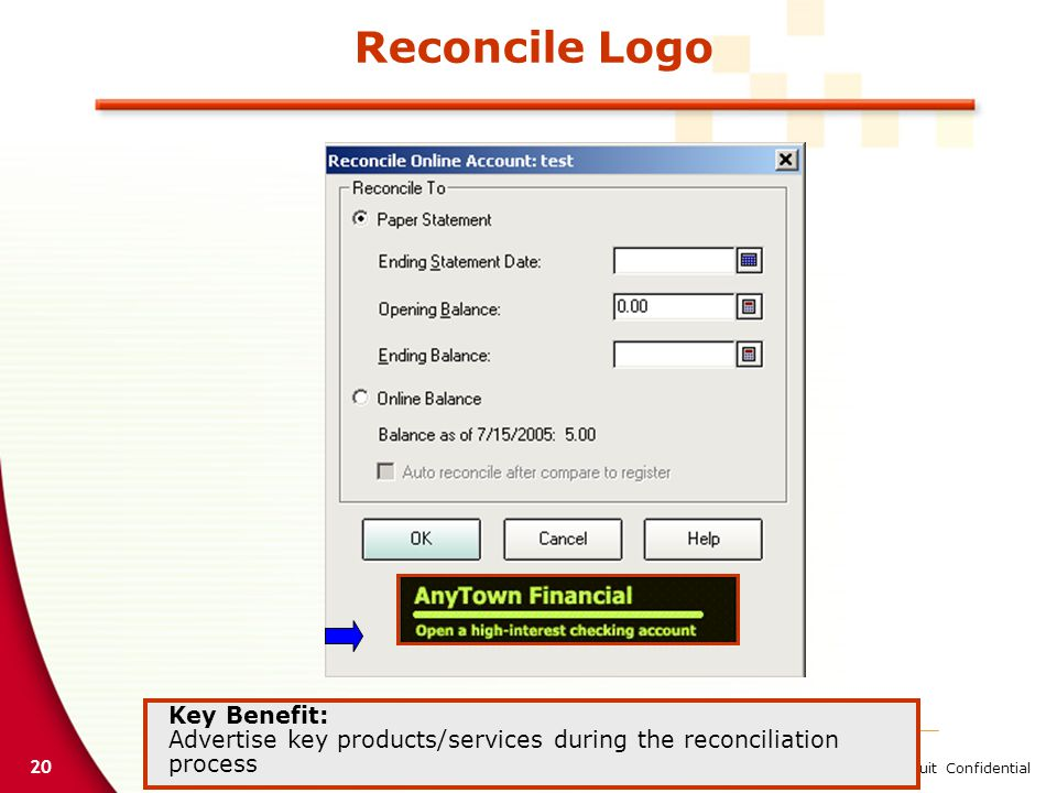 20 Intuit Confidential Reconcile Logo Key Benefit: Advertise key products/services during the reconciliation process