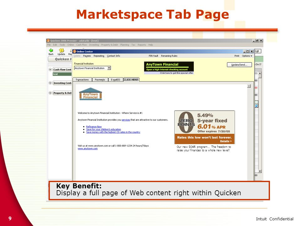 9 Intuit Confidential Marketspace Tab Page Key Benefit: Display a full page of Web content right within Quicken Our new SOAR program… The freedom to r