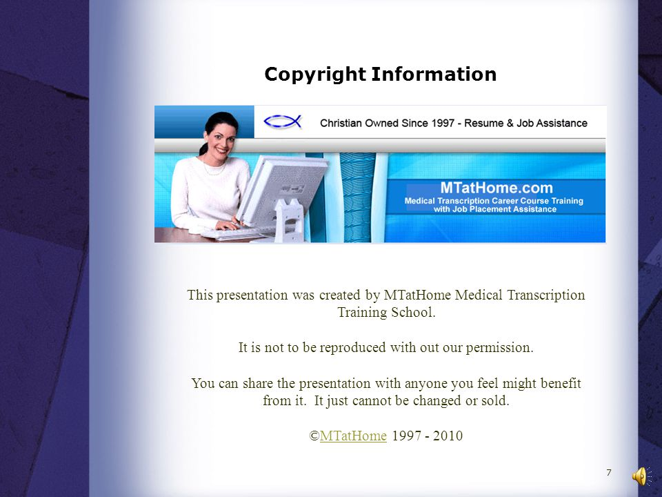 Copyright Information This presentation was created by MTatHome Medical Transcription Training School.