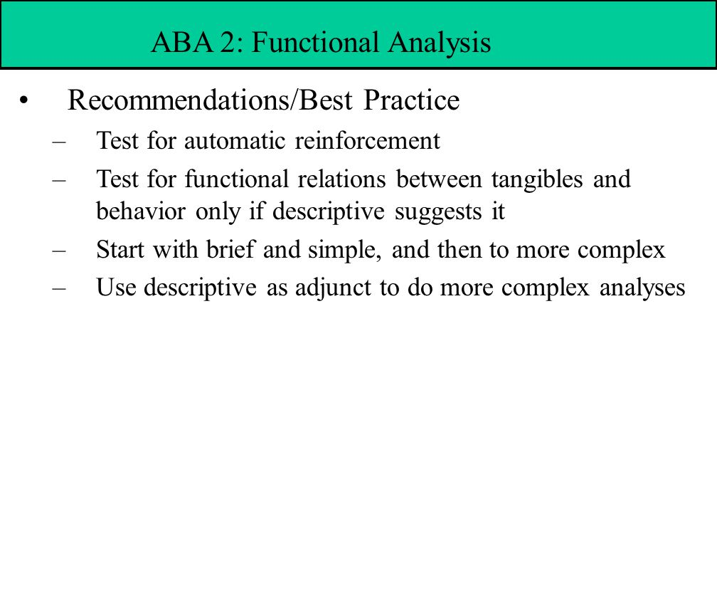 Recommendations/Best Practice –Test for automatic reinforcement –Test for functional relations between tangibles and behavior only if descriptive sugg