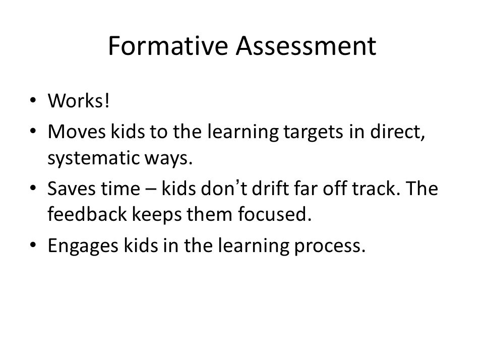 Formative Assessment Works. Moves kids to the learning targets in direct, systematic ways.