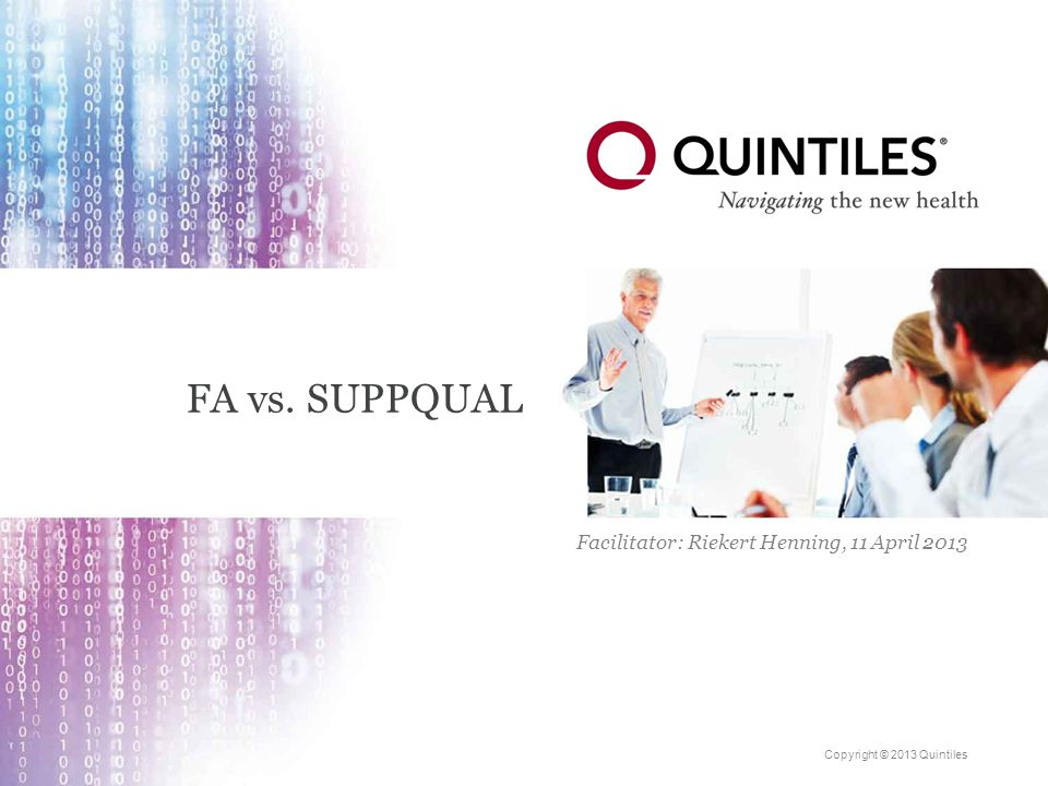 Copyright © 2013 Quintiles FA vs. SUPPQUAL Facilitator: Riekert Henning, 11 April 2013