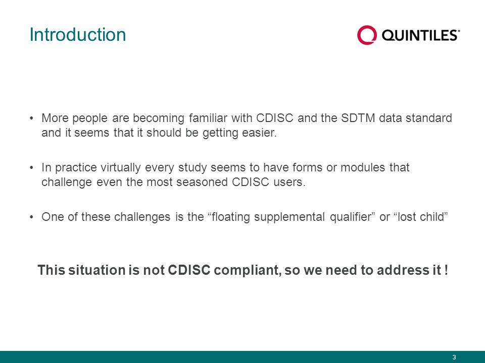3 Introduction More people are becoming familiar with CDISC and the SDTM data standard and it seems that it should be getting easier.