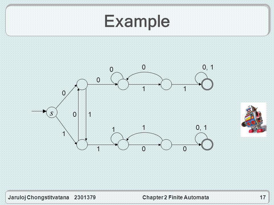 Jaruloj Chongstitvatana 2301379Chapter 2 Finite Automata17 Example s 0 1 1 1 1 1 1 1 0 0 0 0 0 0, 1 0