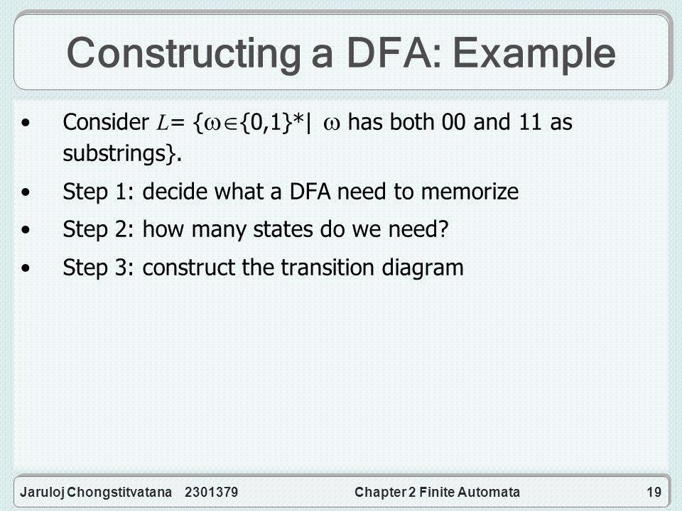 Jaruloj Chongstitvatana 2301379Chapter 2 Finite Automata19 Constructing a DFA: Example Consider L= {  {0,1}*|  has both 00 and 11 as substrings}.