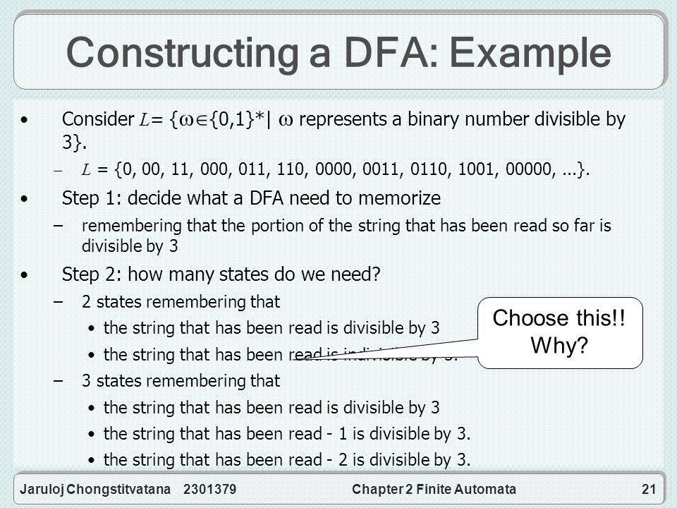 Jaruloj Chongstitvatana 2301379Chapter 2 Finite Automata21 Constructing a DFA: Example Consider L= {  {0,1}*|  represents a binary number divisible by 3}.