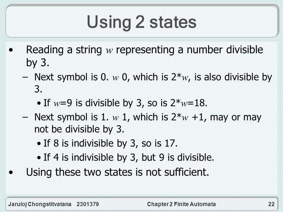 Jaruloj Chongstitvatana 2301379Chapter 2 Finite Automata22 Using 2 states Reading a string w representing a number divisible by 3.