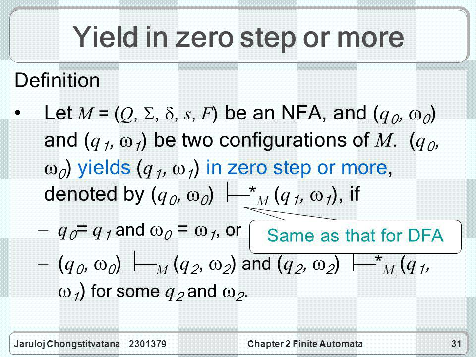 Jaruloj Chongstitvatana 2301379Chapter 2 Finite Automata31 Yield in zero step or more Definition Let M = (Q, , , s, F) be an NFA, and (q 0,  0 ) and (q 1,  1 ) be two configurations of M.