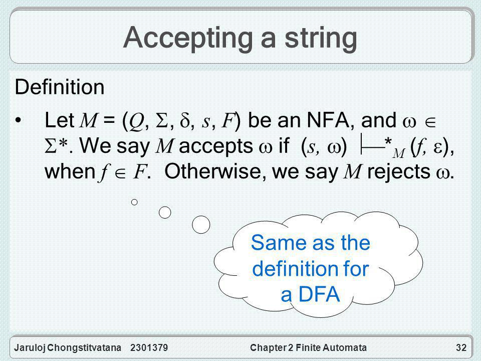 Jaruloj Chongstitvatana 2301379Chapter 2 Finite Automata32 Accepting a string Definition Let M = (Q, , , s, F) be an NFA, and    *.