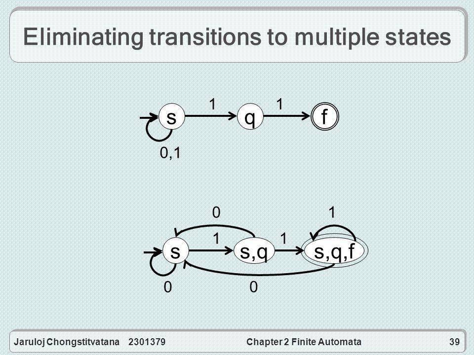 Jaruloj Chongstitvatana 2301379Chapter 2 Finite Automata39 Eliminating transitions to multiple states sq f 0,1 11 s s,q 1 s,q,f 1 0 0 1 0