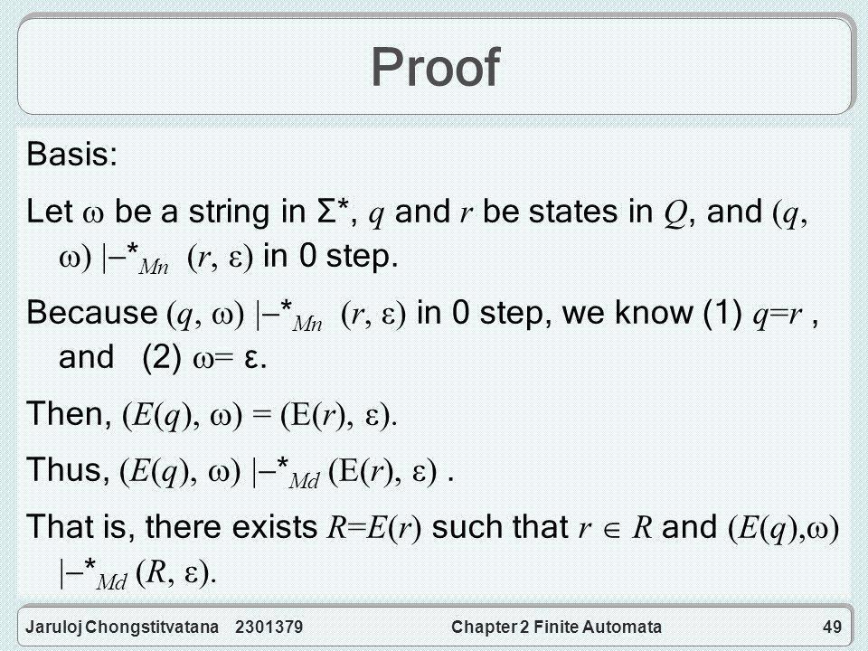 Jaruloj Chongstitvatana 2301379Chapter 2 Finite Automata49 Proof Basis: Let  be a string in Σ*, q and r be states in Q, and (q,  )  * Mn (r, ε) in 0 step.