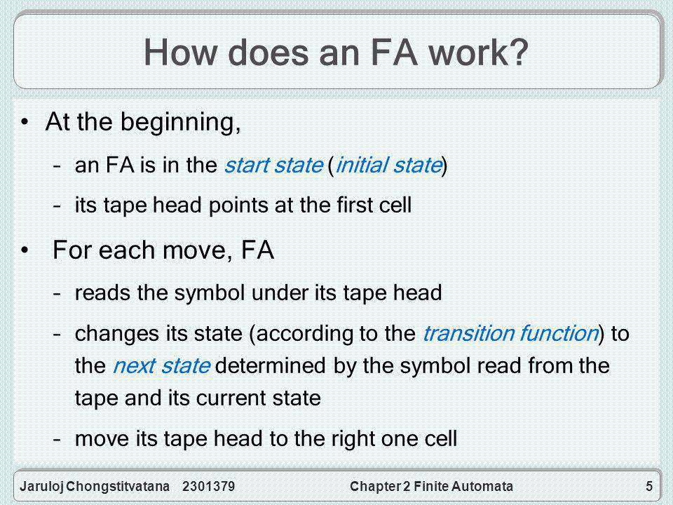 Jaruloj Chongstitvatana 2301379Chapter 2 Finite Automata66 DFA accepting the intersection of two languages Let M A = (Q A, Σ,  A, s A, F A ) and M B = (Q B, Σ,  B, s B, F B ) be any FA.