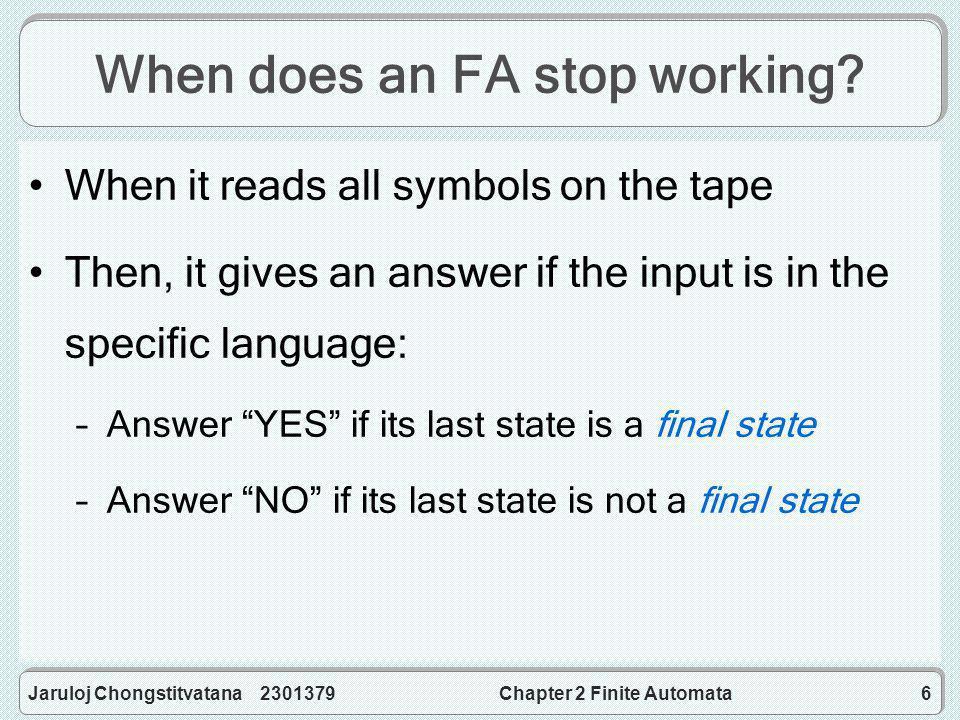 Jaruloj Chongstitvatana 2301379Chapter 2 Finite Automata47 Prove property of  and  Let M n = (Q, , , s, F) be any NFA, and M d = (2 Q, ,  , E(s), F ) be a DFA, where –  (q , a) =  {r  E(p)| p  (q,a)} and –F = {f  Q | f  F   } Prove   ,  f  F (s,  ) |- * Mn (f,  )   f  F (E(s),  ) |- * Md (f ,  ) and f  f by induction.