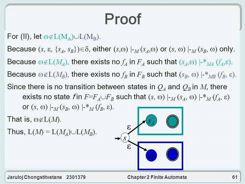Jaruloj Chongstitvatana 2301379Chapter 2 Finite Automata61 Proof For (II), let  L(M A )  L(M B ).