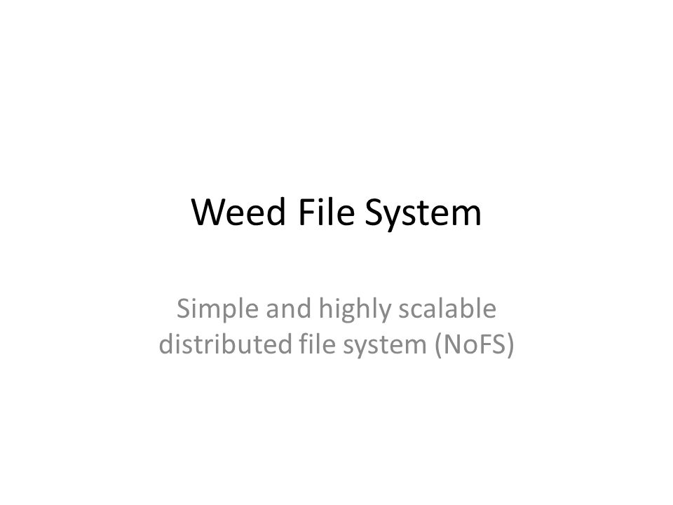 Compared to HDFS HDFS Namenode stores all file metadata Namenode loss can not be tolerated WeedFS MasterNode only stores volume location MasterNode can be restarted fresh Easy to have multiple instances (TODO)