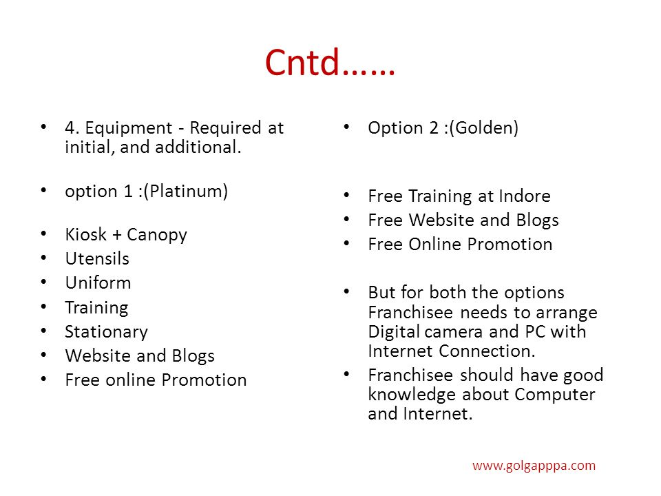 Cntd…… 4. Equipment - Required at initial, and additional. option 1 :(Platinum) Kiosk + Canopy Utensils Uniform Training Stationary Website and Blogs