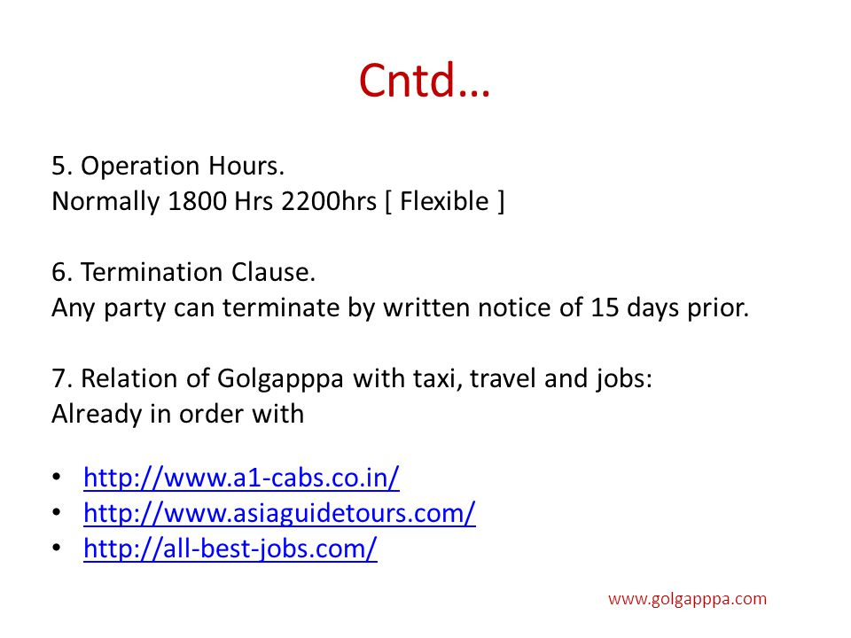Cntd… 5. Operation Hours. Normally 1800 Hrs 2200hrs [ Flexible ] 6. Termination Clause. Any party can terminate by written notice of 15 days prior. 7.