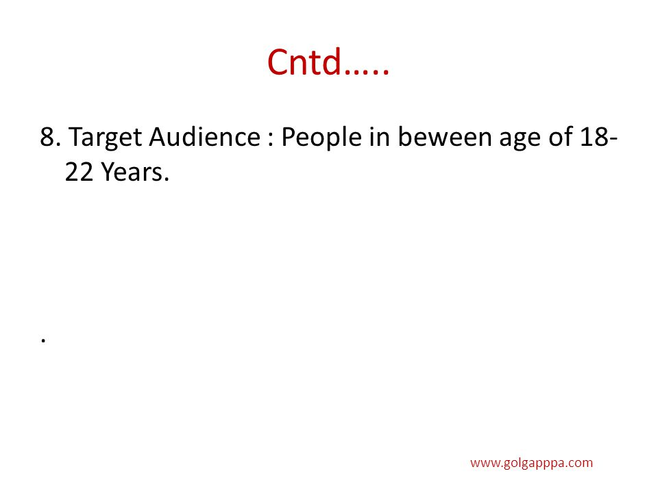 Cntd….. 8. Target Audience : People in beween age of 18- 22 Years.. www.golgapppa.com