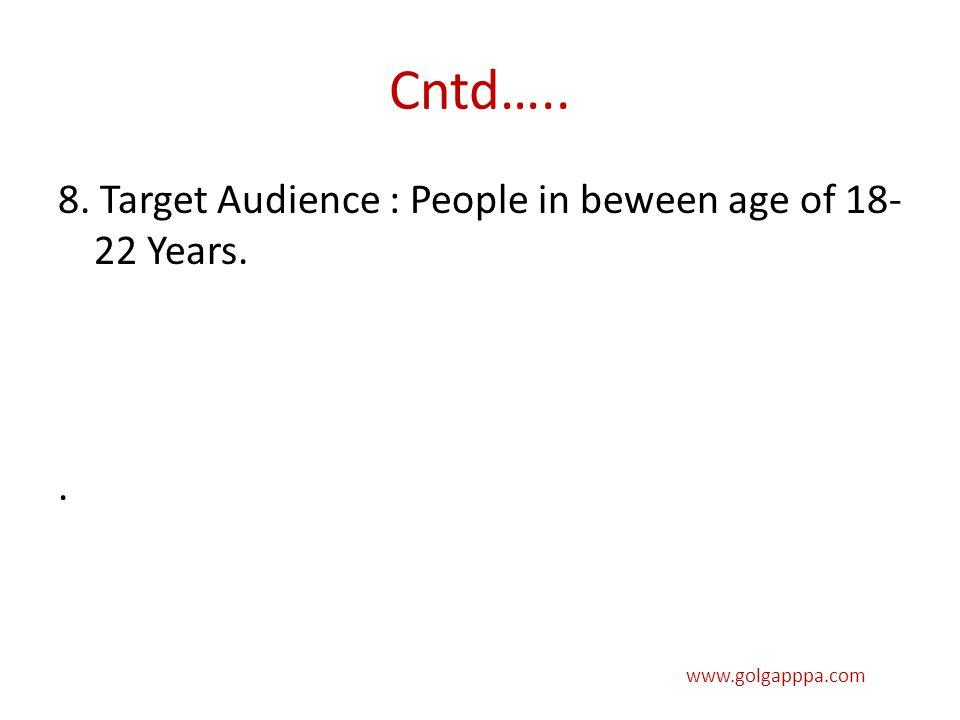 Cntd….. 8. Target Audience : People in beween age of 18- 22 Years.. www.golgapppa.com