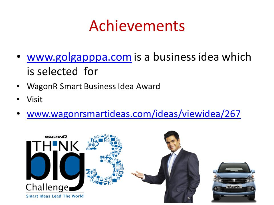 Achievements www.golgapppa.com is a business idea which is selected for www.golgapppa.com WagonR Smart Business Idea Award Visit www.wagonrsmartideas.