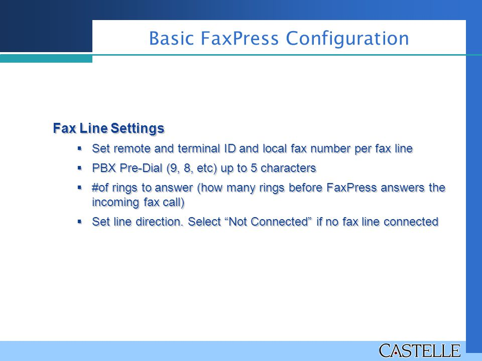 Fax Line Settings  Set remote and terminal ID and local fax number per fax line  PBX Pre-Dial (9, 8, etc) up to 5 characters  #of rings to answer (
