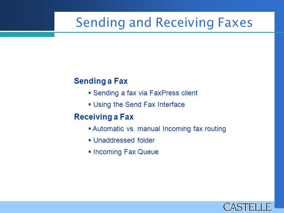 Sending and Receiving Faxes Sending a Fax  Sending a fax via FaxPress client  Using the Send Fax Interface Receiving a Fax  Automatic vs. manual In