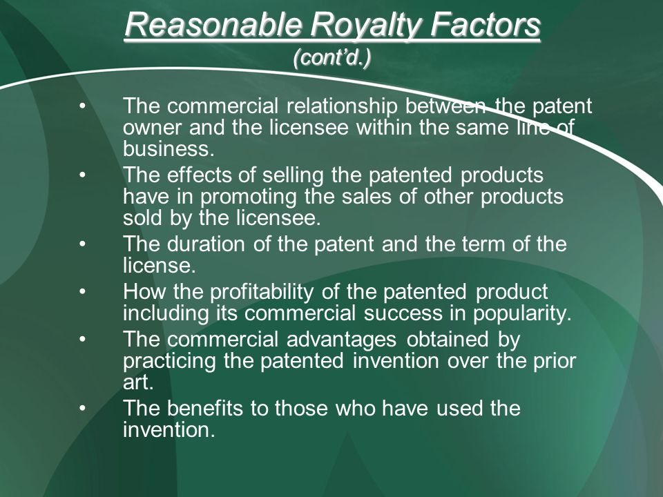 Reasonable Royalty Factors (cont'd.) The commercial relationship between the patent owner and the licensee within the same line of business.
