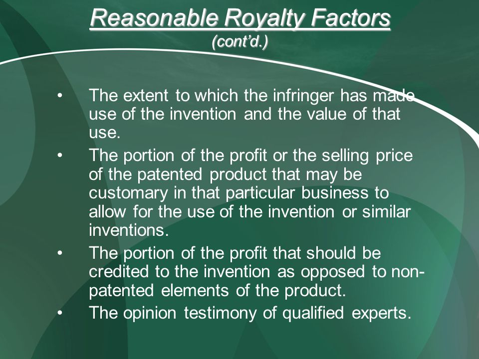 Reasonable Royalty Factors (cont'd.) The extent to which the infringer has made use of the invention and the value of that use.