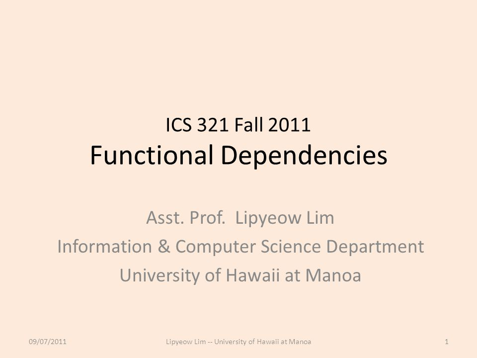 ICS 321 Fall 2011 Functional Dependencies Asst. Prof.