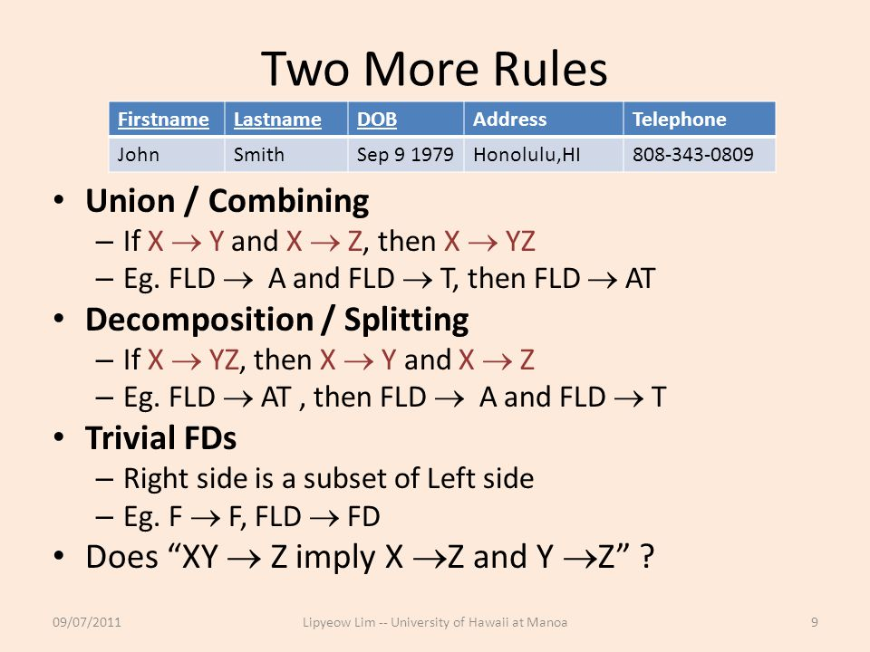 Two More Rules Union / Combining – If X  Y and X  Z, then X  YZ – Eg.