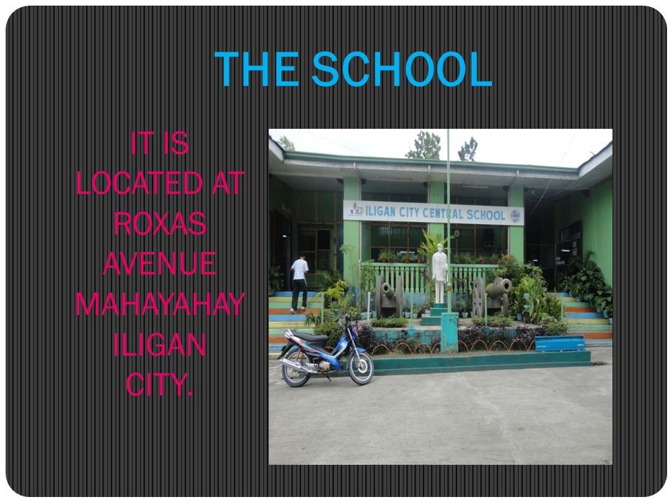 THE SCHOOL IT IS LOCATED AT ROXAS AVENUE MAHAYAHAY ILIGAN CITY.